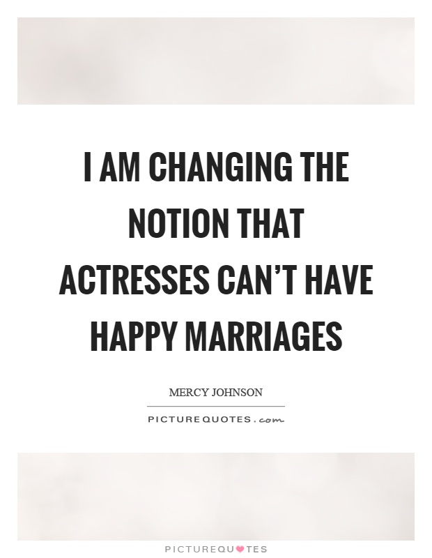 I am changing the notion that actresses can't have happy marriages Picture Quote #1