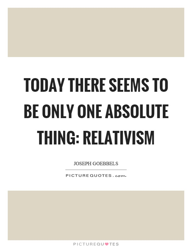 Today there seems to be only one absolute thing: relativism Picture Quote #1