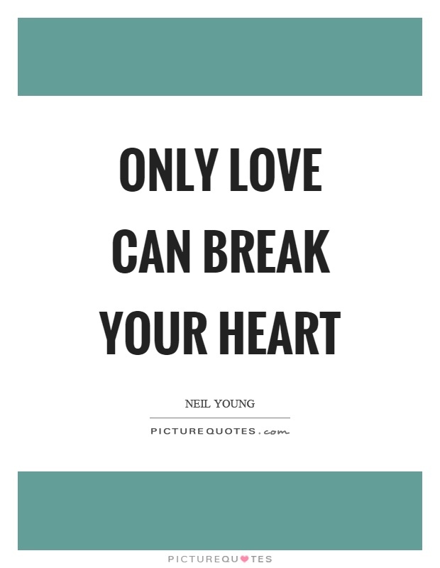 Only love can break your heart Picture Quote #1