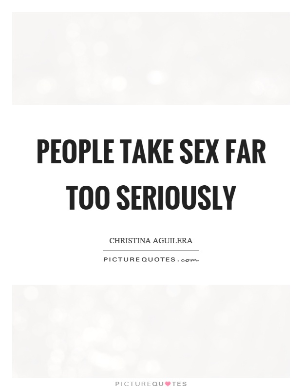 People take sex far too seriously Picture Quote #1