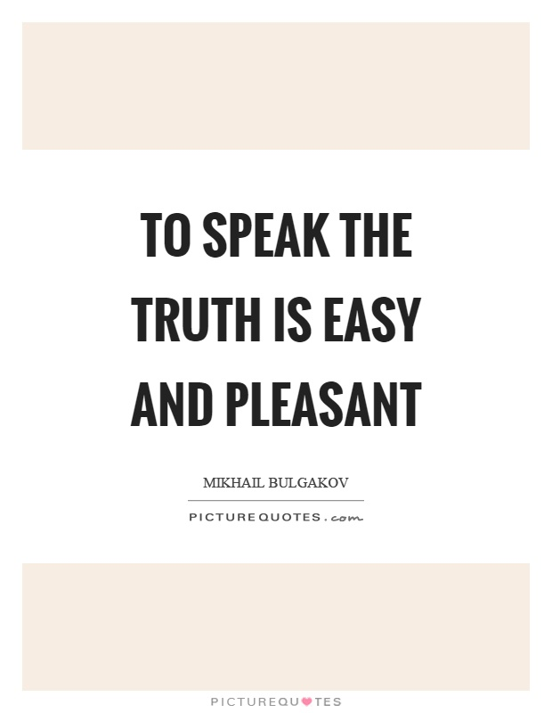 To speak the truth is easy and pleasant Picture Quote #1