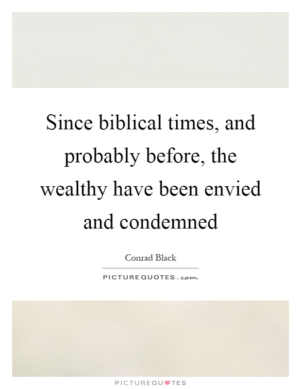 Since biblical times, and probably before, the wealthy have been envied and condemned Picture Quote #1