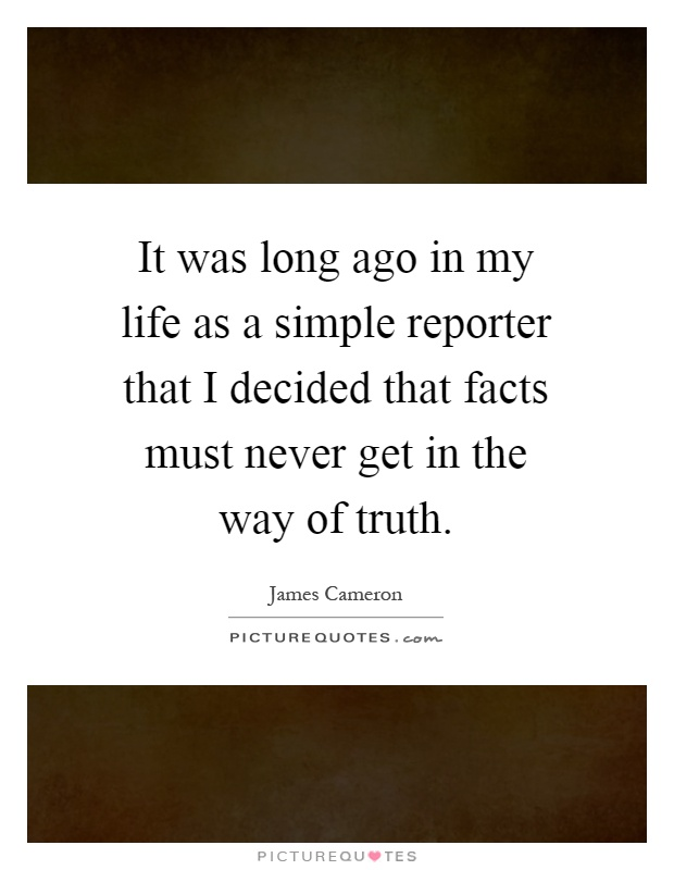 Simple Way Of Life Quotes: It Was Long Ago In My Life As A Simple Reporter That I