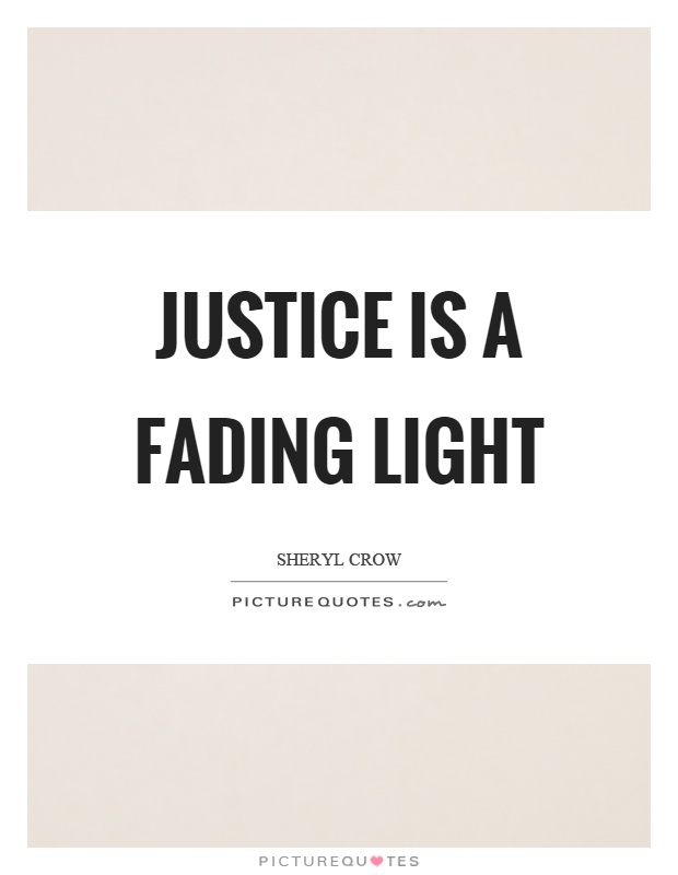 Justice is a fading light Picture Quote #1