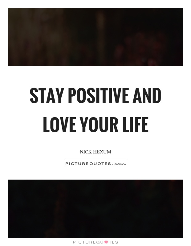 Stay positive and love your life Picture Quote #1