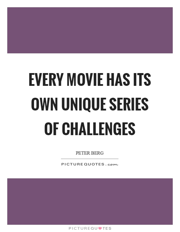 Every movie has its own unique series of challenges Picture Quote #1