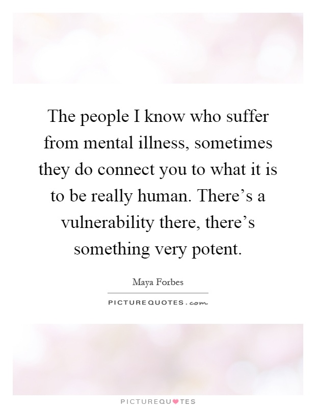 The People I Know Who Suffer From Mental Illness Sometimes They Picture Quotes