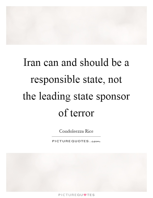 Iran can and should be a responsible state, not the leading state sponsor of terror Picture Quote #1