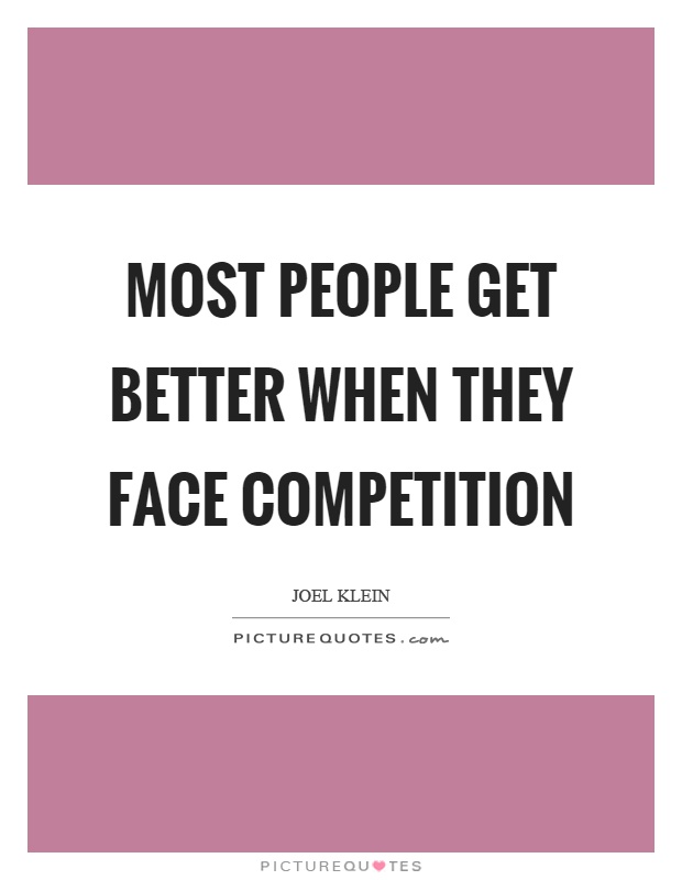 Most people get better when they face competition Picture Quote #1