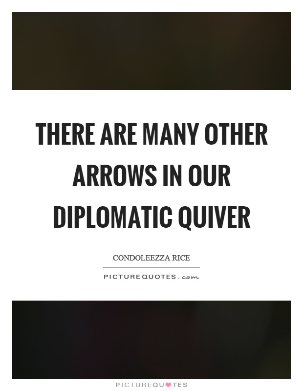 There are many other arrows in our diplomatic quiver Picture Quote #1