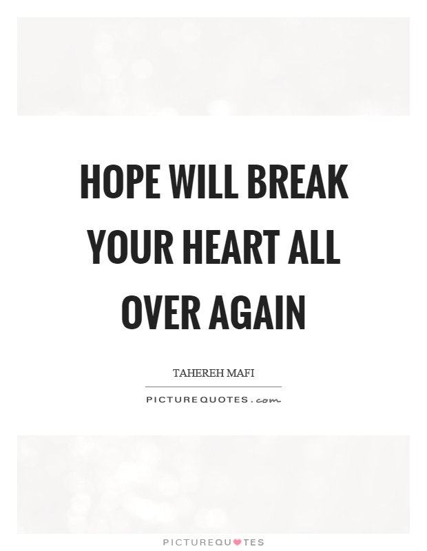 Hope will break your heart all over again Picture Quote #1