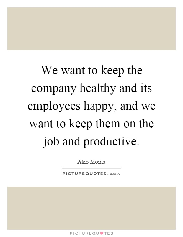 We want to keep the company healthy and its employees happy and we want to keep the company healthy and its employees happy and we want to keep them on the job and productive ccuart Image collections