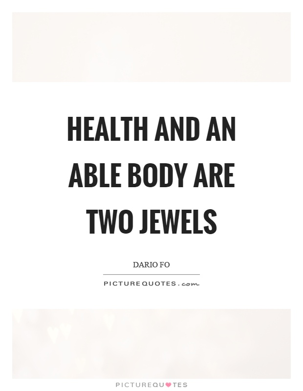 Health and an able body are two jewels Picture Quote #1