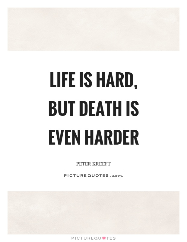 Life is hard, but death is even harder Picture Quote #1