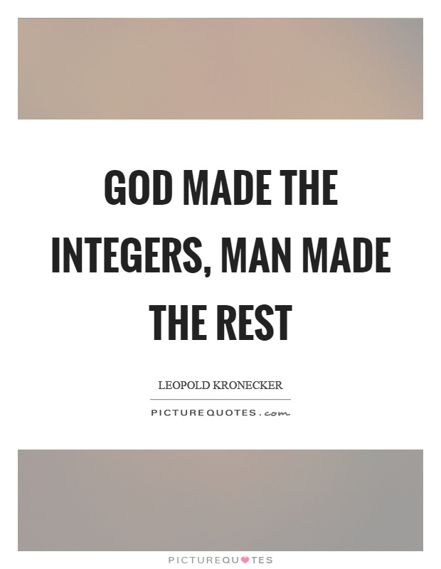 God made the integers, man made the rest Picture Quote #1