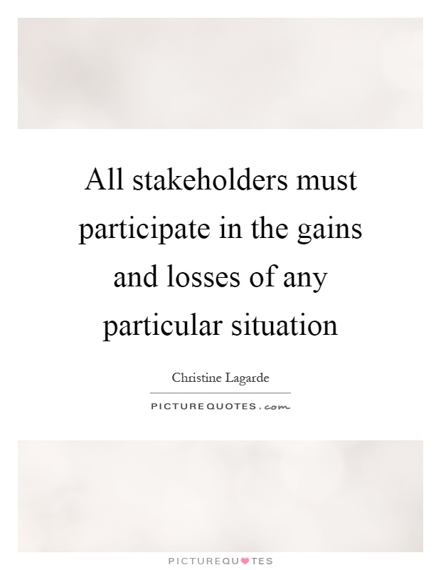 All stakeholders must participate in the gains and losses of any particular situation Picture Quote #1