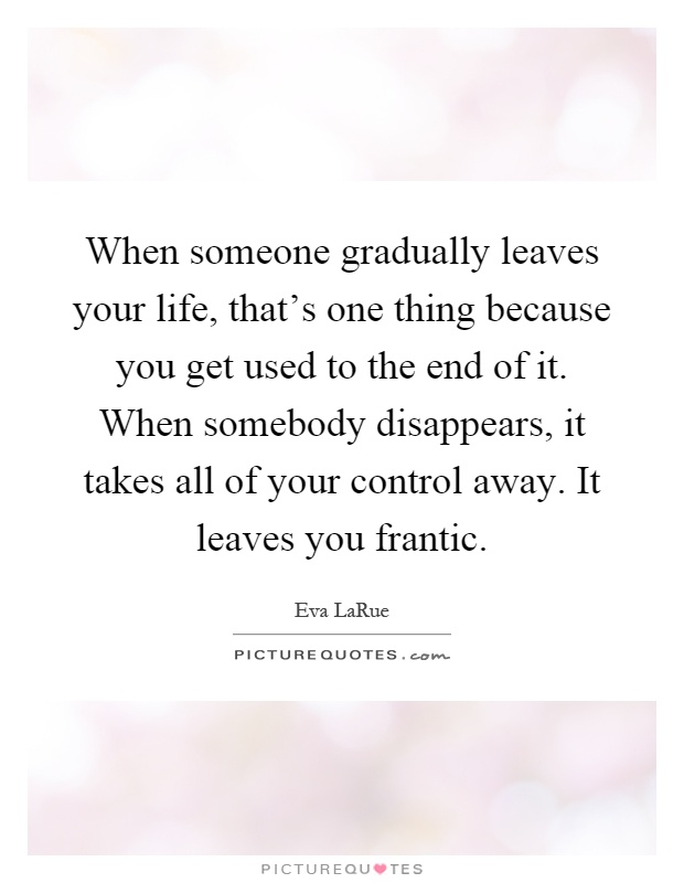 When someone gradually leaves your life, that's one thing