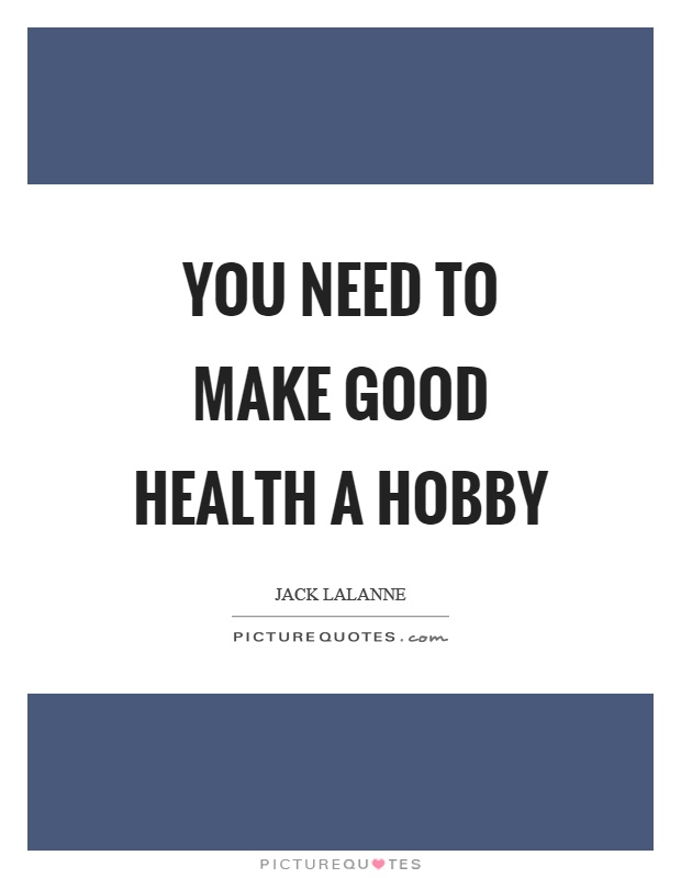 You need to make good health a hobby Picture Quote #1