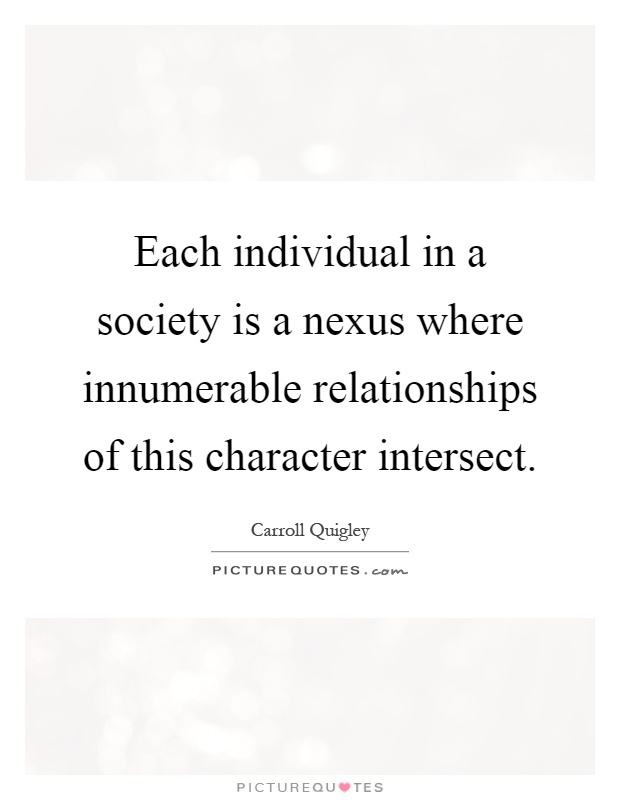 Each individual in a society is a nexus where innumerable relationships of this character intersect Picture Quote #1