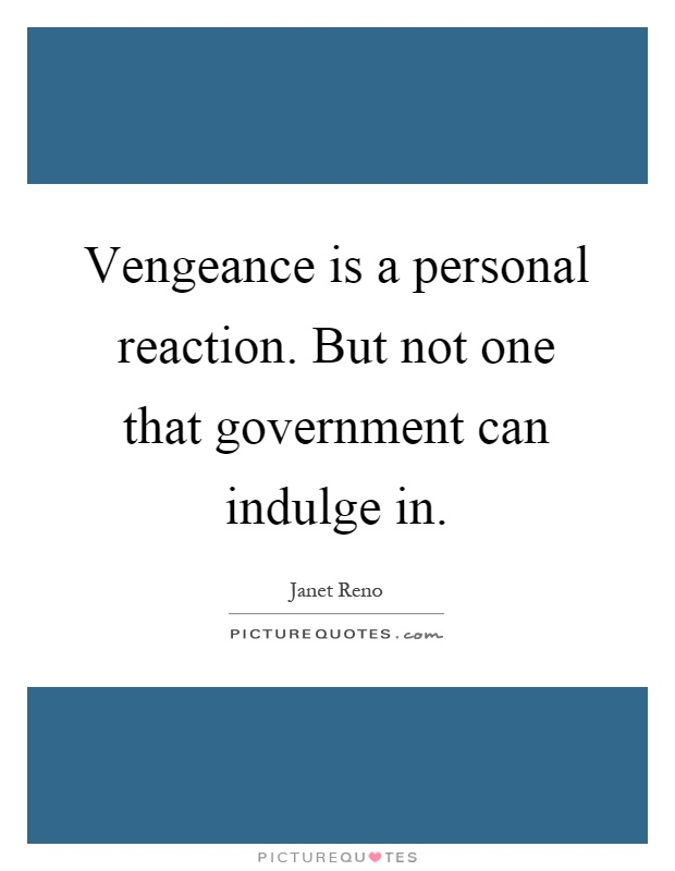 Vengeance is a personal reaction. But not one that government can indulge in Picture Quote #1