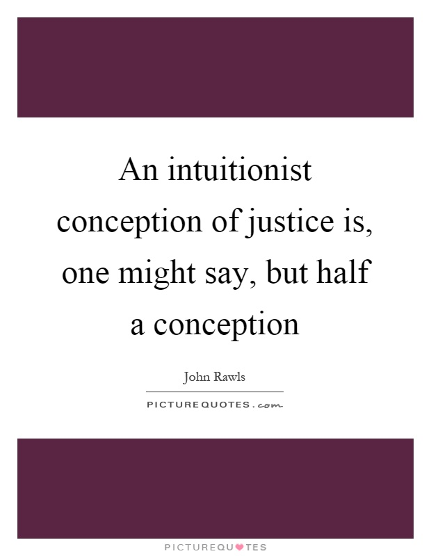 An Intuitionist Conception Of Justice Is One Might Say But