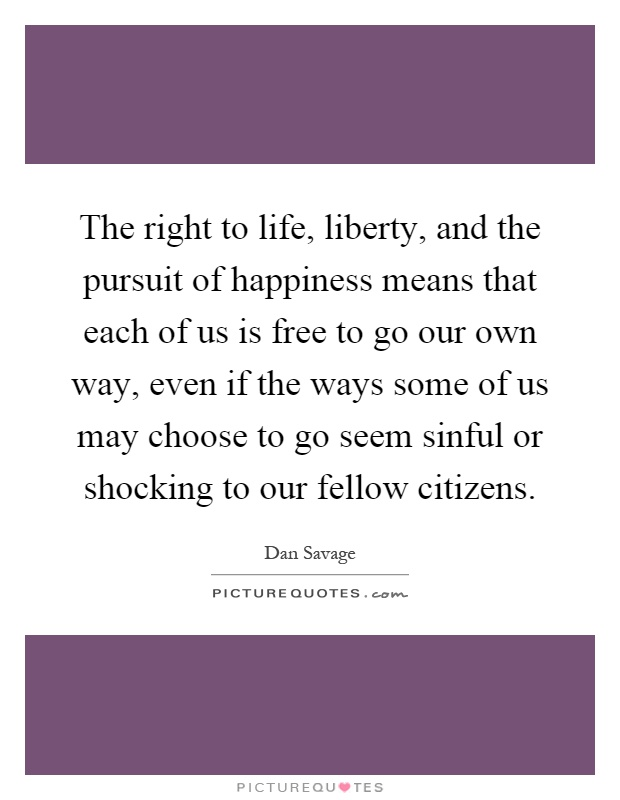 essay on life liberty and pursuit of happiness Right to life, liberty and pursuit of happiness: outline of the paper 1 introduction this paper highlights the various groups whose rights to life.