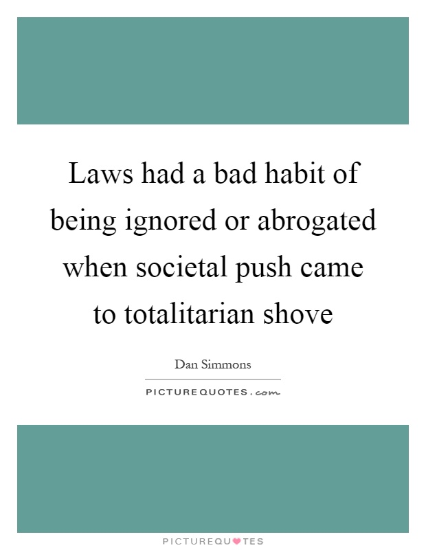 Laws had a bad habit of being ignored or abrogated when societal push came to totalitarian shove Picture Quote #1