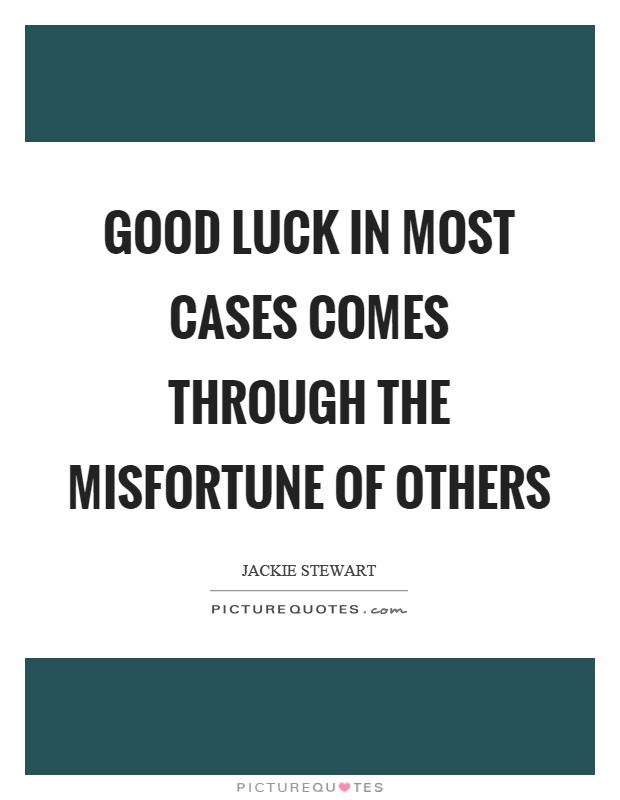 Good luck in most cases comes through the misfortune of others Picture Quote #1