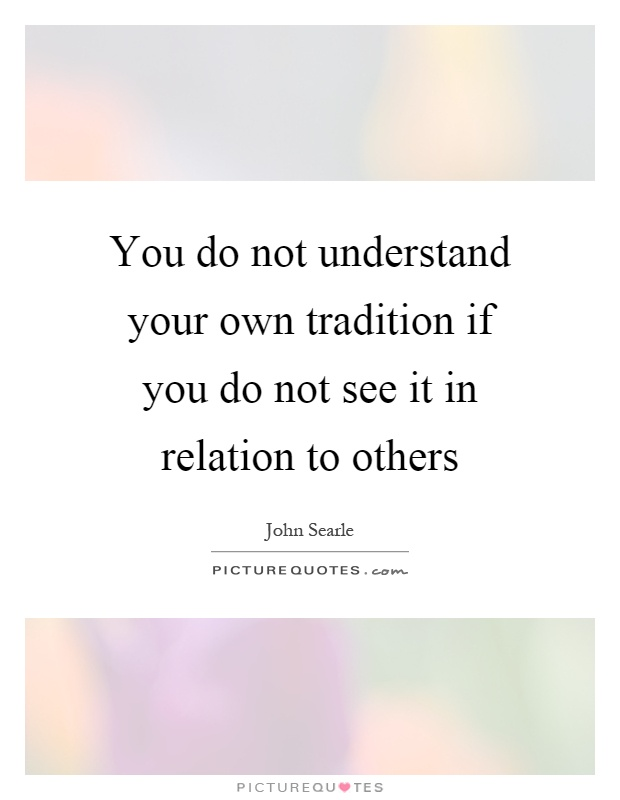 You do not understand your own tradition if you do not see it in relation to others Picture Quote #1