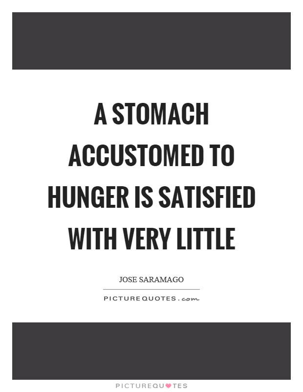 A stomach accustomed to hunger is satisfied with very little Picture Quote #1
