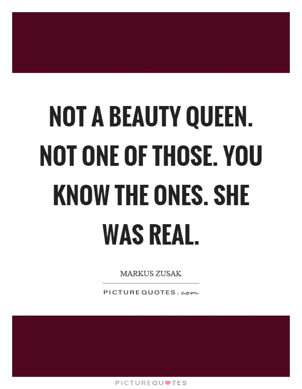 Not a beauty queen. Not one of those. You know the ones. She was real Picture Quote #1