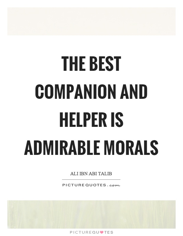 The best companion and helper is admirable morals Picture Quote #1