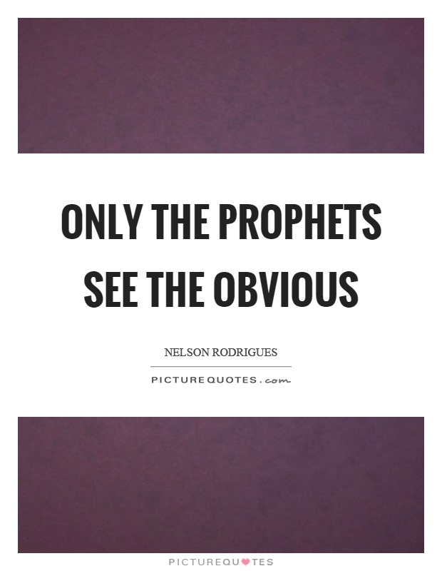 Only the prophets see the obvious Picture Quote #1