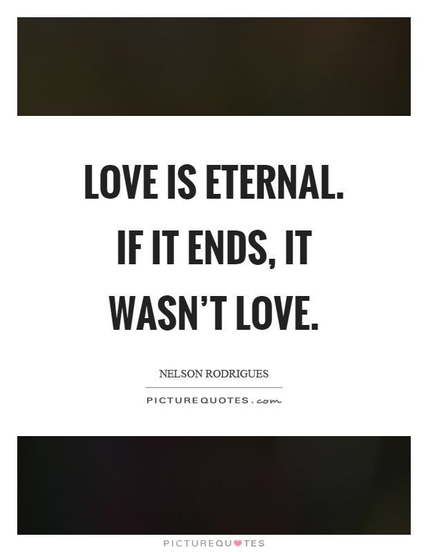 Love Is Eternal. If It Ends, It Wasnu0027t Love Picture Quote #