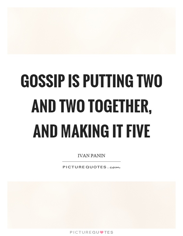 Gossip is putting two and two together, and making it five Picture Quote #1
