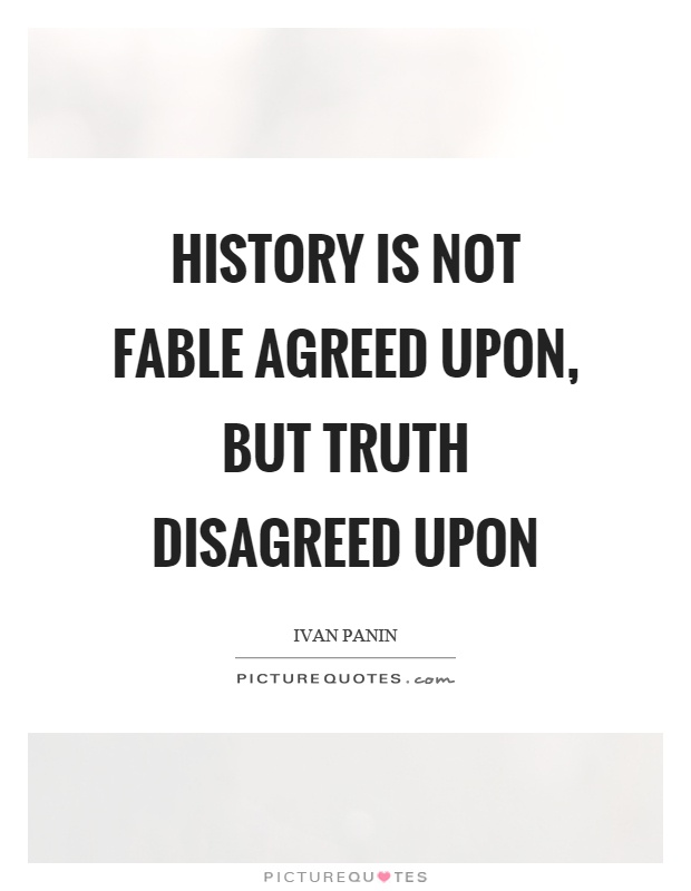 History is not fable agreed upon, but truth disagreed upon Picture Quote #1