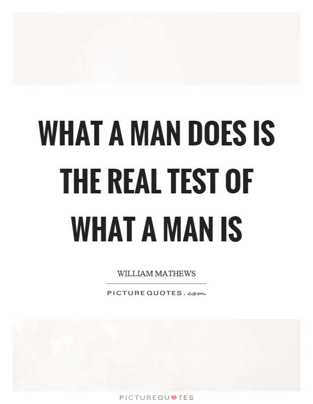 What a man does is the real test of what a man is Picture Quote #1