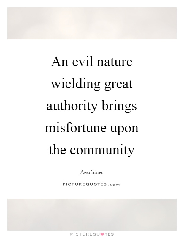 An evil nature wielding great authority brings misfortune upon the community Picture Quote #1