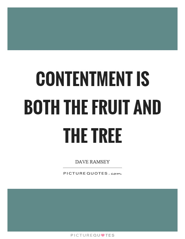 Contentment is both the fruit and the tree Picture Quote #1