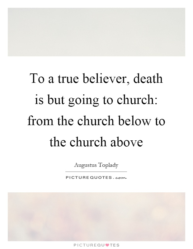 To a true believer, death is but going to church: from the church below to the church above Picture Quote #1