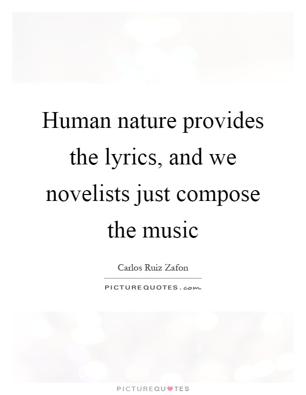 Human nature provides the lyrics, and we novelists just compose the music Picture Quote #1