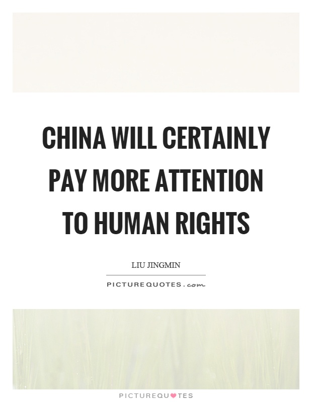 China will certainly pay more attention to human rights Picture Quote #1