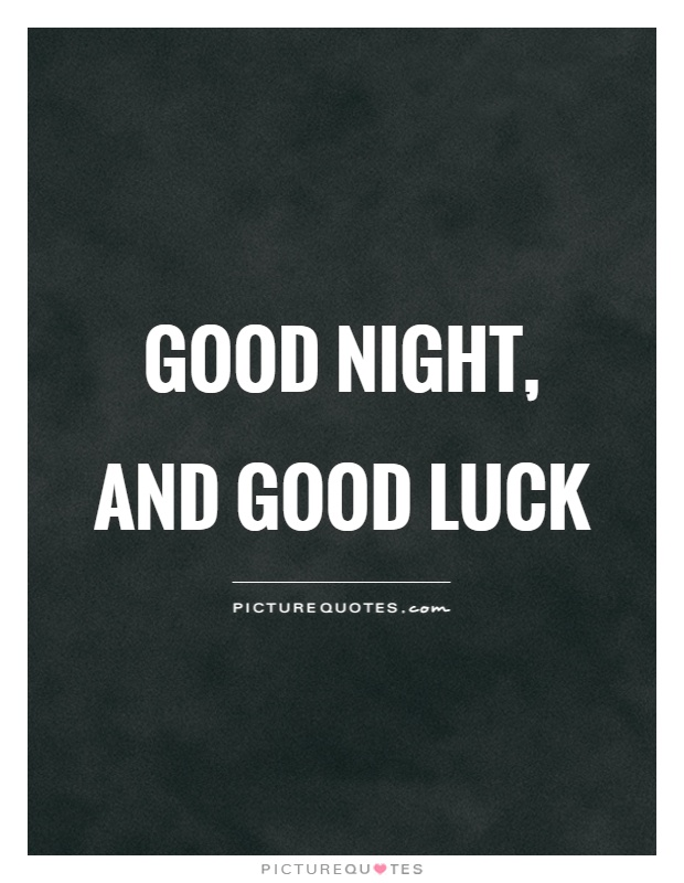 Good night, and good luck Picture Quote #1
