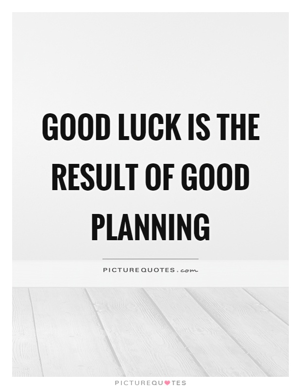 good luck is the result of good planning picture quotes