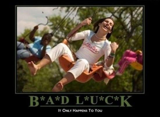 Bad luck. It only happens to you Picture Quote #1