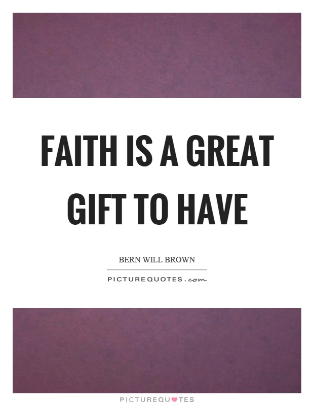Faith is a great gift to have Picture Quote #1