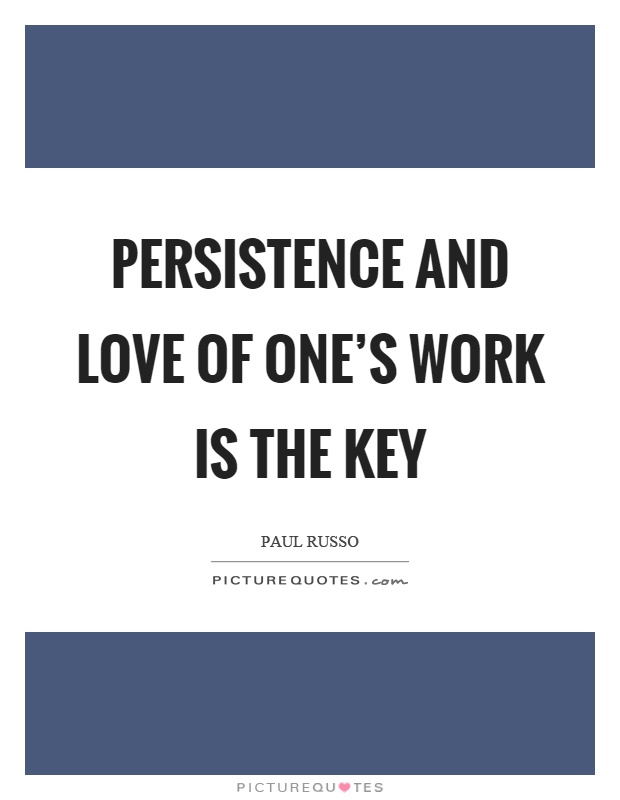 Persistence and love of one's work is the key Picture Quote #1