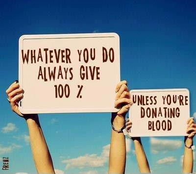 Whatever you do always give 100%. Unless you're donating blood Picture Quote #1