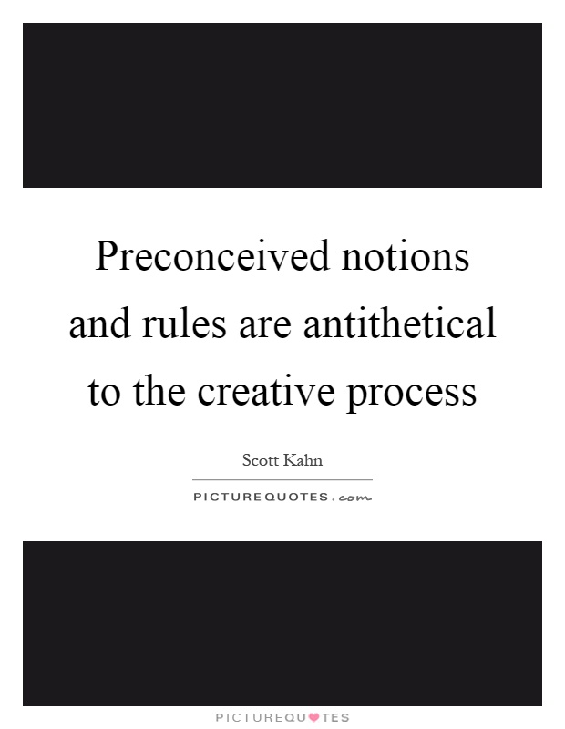 Preconceived notions and rules are antithetical to the creative process Picture Quote #1
