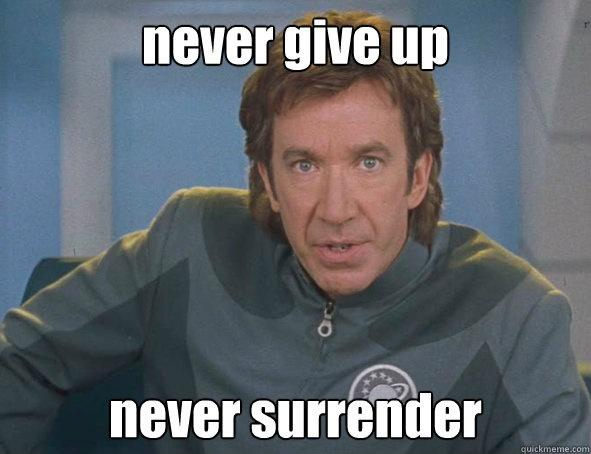 Never give up, never surrender Picture Quote #1
